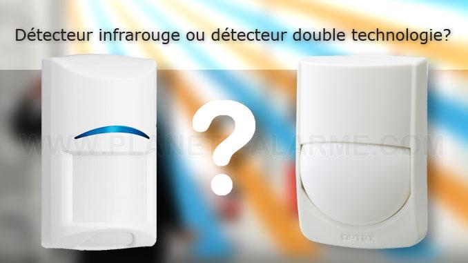 Détecteur infrarouge ou détecteur double technologie? Que choisir?